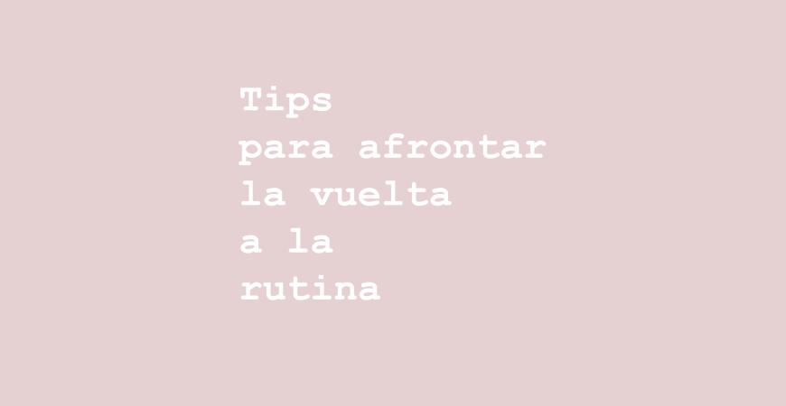 4 consejos para la vuelta a la rutina